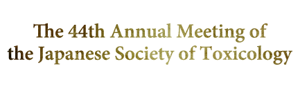 The 44th Annual Meeting of the Japanese Society of Toxicology